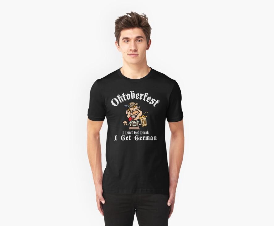 Oktoberfest I Don't Get Drunk I Get Germam by HolidayT-Shirts