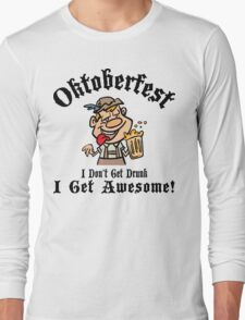 Oktoberfest I Don't Drunk I Get Awesome Long Sleeve T-Shirt