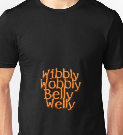 Wibbly Wobbly Belly Welly - T shirt Unisex T-Shirt
