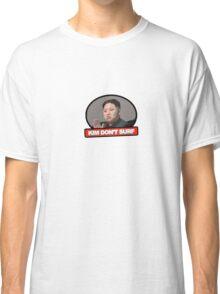 Kim Jung Un Don't Surf Classic T-Shirt
