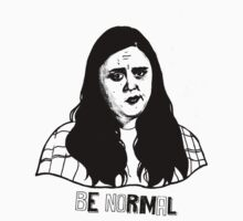 """Be Normal"" // Rae Earl // My Mad Fat Diary T-Shirt by Kayleigh Brookes"