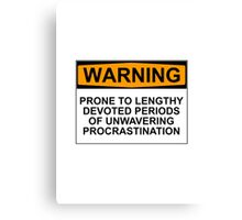 WARNING: PRONE TO LENGHTY DEVOTED PERIODS OF UNWAVERING PROCRASTINATION Canvas Print