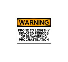 WARNING: PRONE TO LENGHTY DEVOTED PERIODS OF UNWAVERING PROCRASTINATION Photographic Print