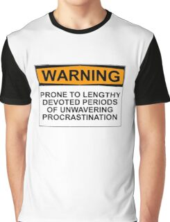 WARNING: PRONE TO LENGHTY DEVOTED PERIODS OF UNWAVERING PROCRASTINATION Graphic T-Shirt