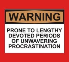 WARNING: PRONE TO LENGHTY DEVOTED PERIODS OF UNWAVERING PROCRASTINATION by Rob Price