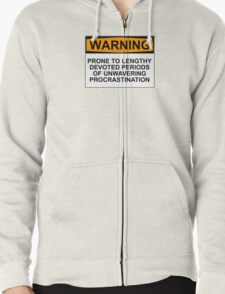WARNING: PRONE TO LENGHTY DEVOTED PERIODS OF UNWAVERING PROCRASTINATION Zipped Hoodie