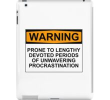 WARNING: PRONE TO LENGHTY DEVOTED PERIODS OF UNWAVERING PROCRASTINATION iPad Case/Skin