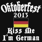 Oktoberfest 2013 Kiss Me I'm German by HolidayT-Shirts
