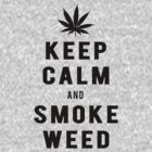 Keep Calm And Smoke Weed| Fresh Threads by FreshThreadShop