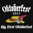 Oktoberfest 2013 My First Oktoberfest by HolidayT-Shirts