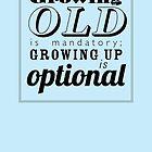 Growing old is mandatory... by rperrydesign
