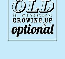 Growing old is mandatory... by rperrydesign