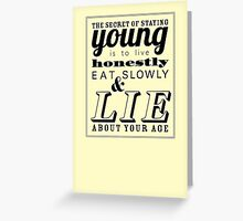 The secret to staying young... Greeting Card