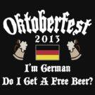 Oktoberfest 2013 German Free Beer? by HolidayT-Shirts