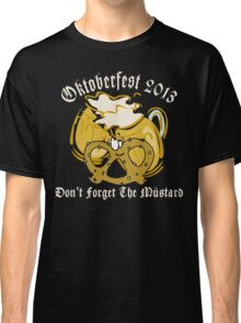 Oktoberfest 2013 Don't Forget The Mustard Classic T-Shirt