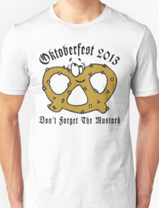 Oktoberfest 2013 Don't Forget The Mustard Unisex T-Shirt