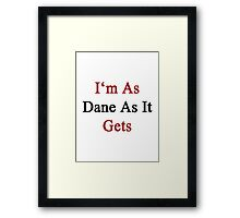I'm As Dane As It Gets Framed Print