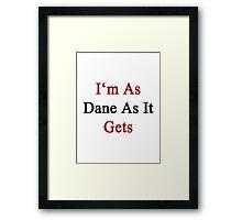 I'm As Dane As It Gets Framed Print