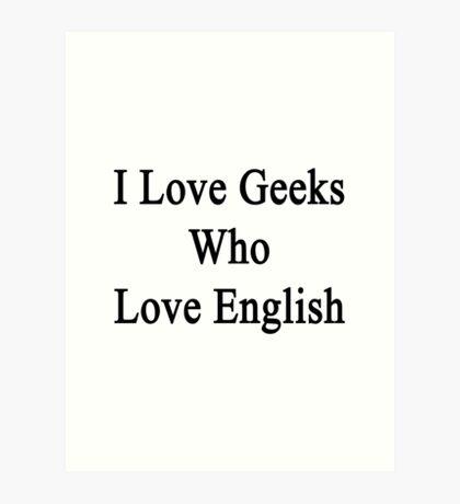 I Love Geeks Who Love English Art Print