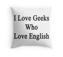 I Love Geeks Who Love English Throw Pillow