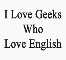 I Love Geeks Who Love English by supernova23