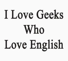 I Love Geeks Who Love English by supernova23