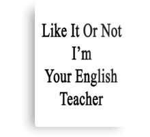 Like It Or Not I'm Your English Teacher Metal Print