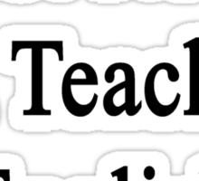 Not Now I'm Teaching English  Sticker