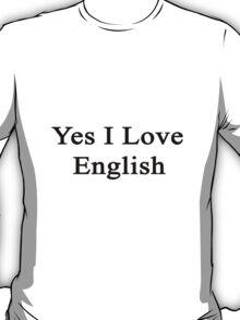 Yes I Love English  T-Shirt