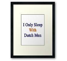 I Only Sleep With Dutch Men Framed Print