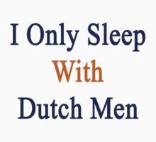I Only Sleep With Dutch Men by supernova23