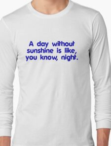 A day without sunshine is like, you know, night Long Sleeve T-Shirt
