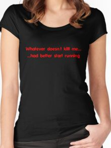Whatever doesn't kill me had better start running Women's Fitted Scoop T-Shirt