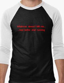 Whatever doesn't kill me had better start running Men's Baseball ¾ T-Shirt