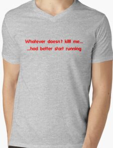 Whatever doesn't kill me had better start running Mens V-Neck T-Shirt