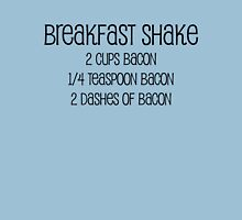 Breakfast shake 2 cups bacon 1/4 teaspoon bacon 2 dashes of bacon Unisex T-Shirt