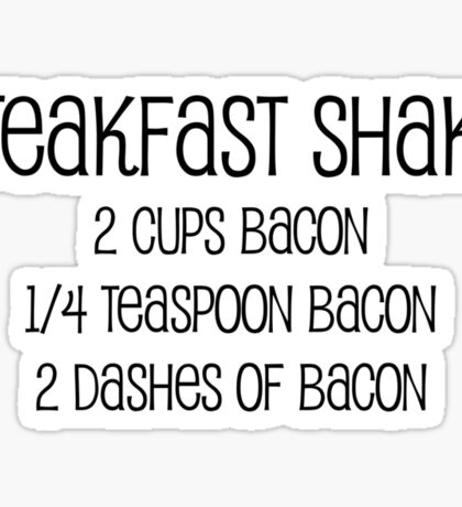 Breakfast shake 2 cups bacon 1/4 teaspoon bacon 2 dashes of bacon Sticker