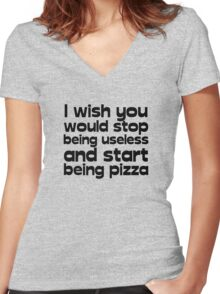 I wish you would stop being useless and start being pizza Women's Fitted V-Neck T-Shirt