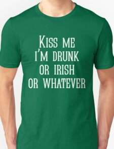 Kiss me i'm drunk or irish or whatever Unisex T-Shirt