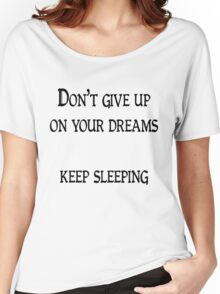 Don't give up on your dreams, keep sleeping Women's Relaxed Fit T-Shirt