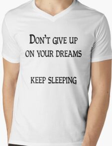 Don't give up on your dreams, keep sleeping Mens V-Neck T-Shirt