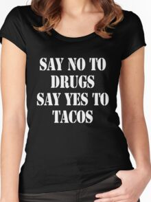 Say no to drugs Say yes to tacos Women's Fitted Scoop T-Shirt