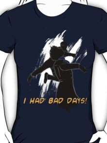 I had bad days!  T-Shirt