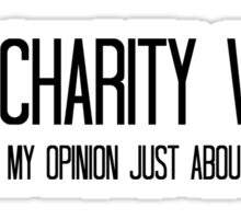 I do charity work. I volunteer my opinion just about every day Sticker