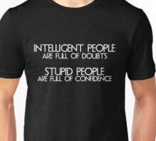 Intelligent people are full of doubts Stupid people are full of confidence Unisex T-Shirt