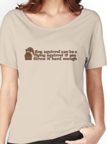 Any squirrel can be a flying squirrel if you throw it hard enough Women's Relaxed Fit T-Shirt