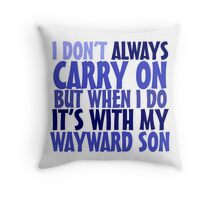 I don't always carry on but when I do it's with my wayward son Throw Pillow