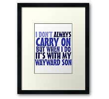 I don't always carry on but when I do it's with my wayward son Framed Print