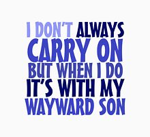 I don't always carry on but when I do it's with my wayward son T-Shirt