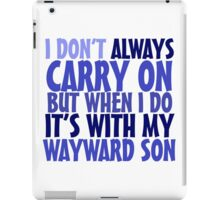I don't always carry on but when I do it's with my wayward son iPad Case/Skin